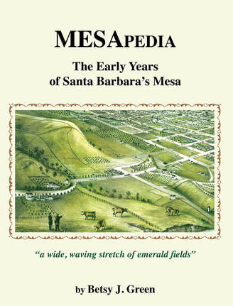MESAPEDIA:The Early Years of Santa Barbara's Mesa by Betsy J. Green