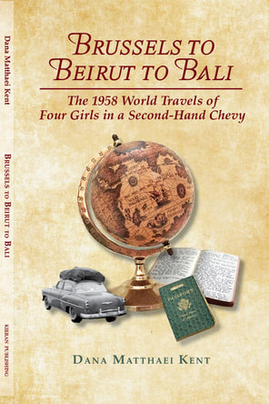 ​BRUSSELS TO BEIRUT TO BALI: ​The 1958 Travels of Four Girls in a Second-hand Chevy by Dana Matthaei Kent